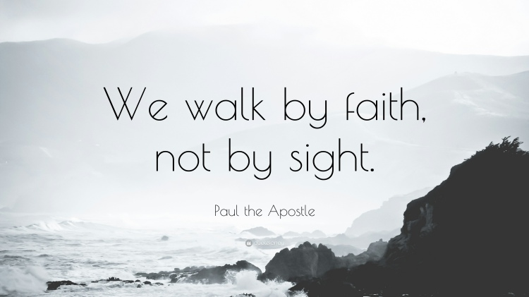 1246107-Paul-the-Apostle-Quote-We-walk-by-faith-not-by-sight